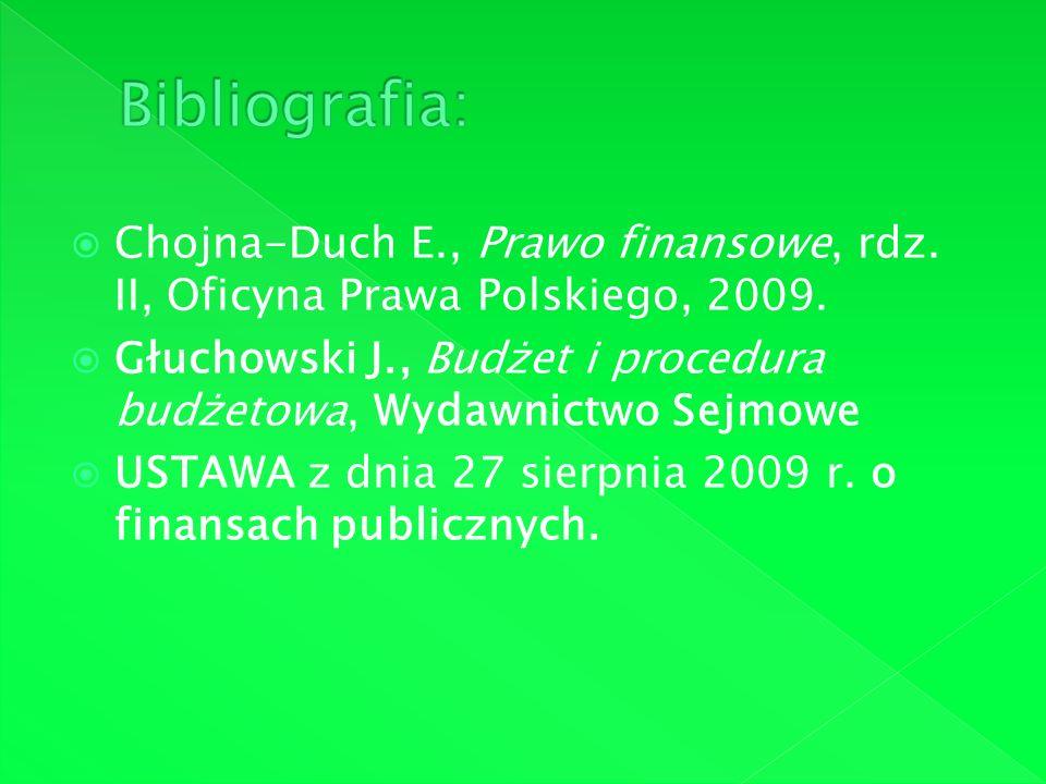 Chojna-Duch E., Prawo finansowe, rdz. II, Oficyna Prawa Polskiego, 2009. Głuchowski J., Budżet i procedura budżetowa, Wydawnictwo Sejmowe USTAWA z dni