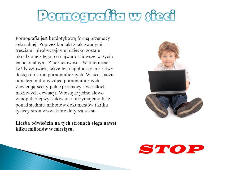 Pornografia jest bezdotykową formą przemocy seksualnej. Poprzez kontakt z tak zwanymi treściami nieobyczajnymi dziecko zostaje okradzione z tego, co n
