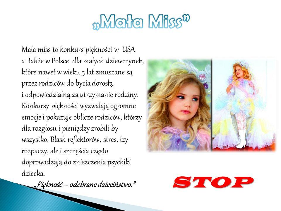 Mała miss to konkurs piękności w USA a także w Polsce dla małych dziewczynek, które nawet w wieku 5 lat zmuszane są przez rodziców do bycia dorosłą i