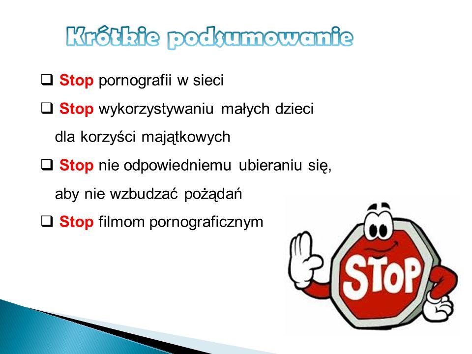 Stop pornografii w sieci Stop wykorzystywaniu małych dzieci dla korzyści majątkowych Stop nie odpowiedniemu ubieraniu się, aby nie wzbudzać pożądań St