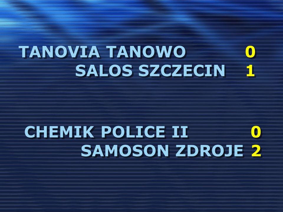 TANOVIA TANOWO0 SALOS SZCZECIN1 CHEMIK POLICE II0 SAMOSON ZDROJE2