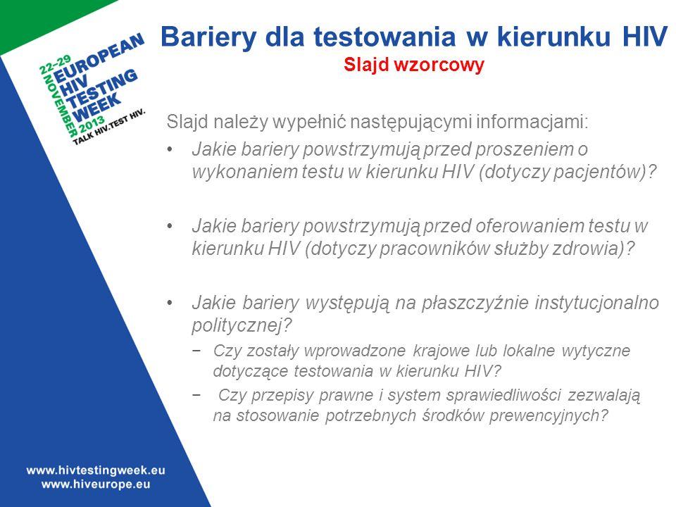 Bariery dla testowania w kierunku HIV Slajd wzorcowy Slajd należy wypełnić następującymi informacjami: Jakie bariery powstrzymują przed proszeniem o wykonaniem testu w kierunku HIV (dotyczy pacjentów).