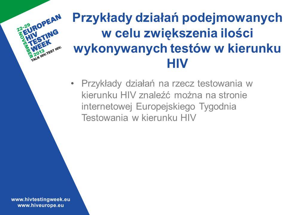 Przykłady działań podejmowanych w celu zwiększenia ilości wykonywanych testów w kierunku HIV Przykłady działań na rzecz testowania w kierunku HIV znaleźć można na stronie internetowej Europejskiego Tygodnia Testowania w kierunku HIV