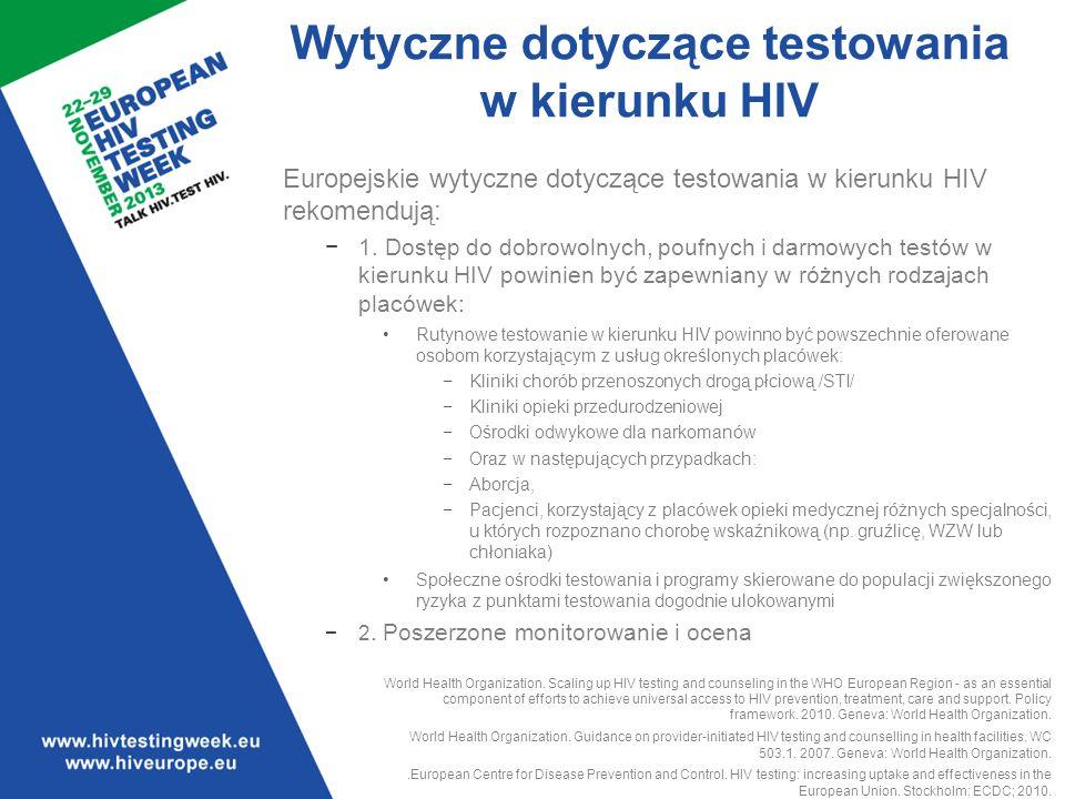 Wytyczne dotyczące testowania w kierunku HIV Europejskie wytyczne dotyczące testowania w kierunku HIV rekomendują: 1.