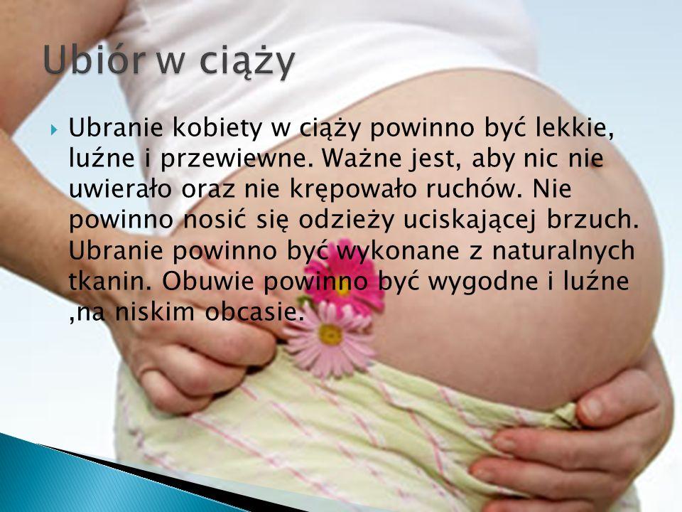 Ubranie kobiety w ciąży powinno być lekkie, luźne i przewiewne. Ważne jest, aby nic nie uwierało oraz nie krępowało ruchów. Nie powinno nosić się odzi