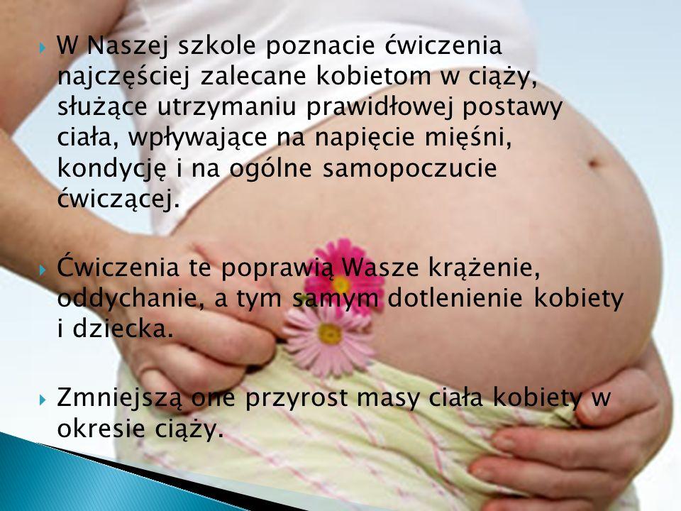 W Naszej szkole poznacie ćwiczenia najczęściej zalecane kobietom w ciąży, służące utrzymaniu prawidłowej postawy ciała, wpływające na napięcie mięśni,