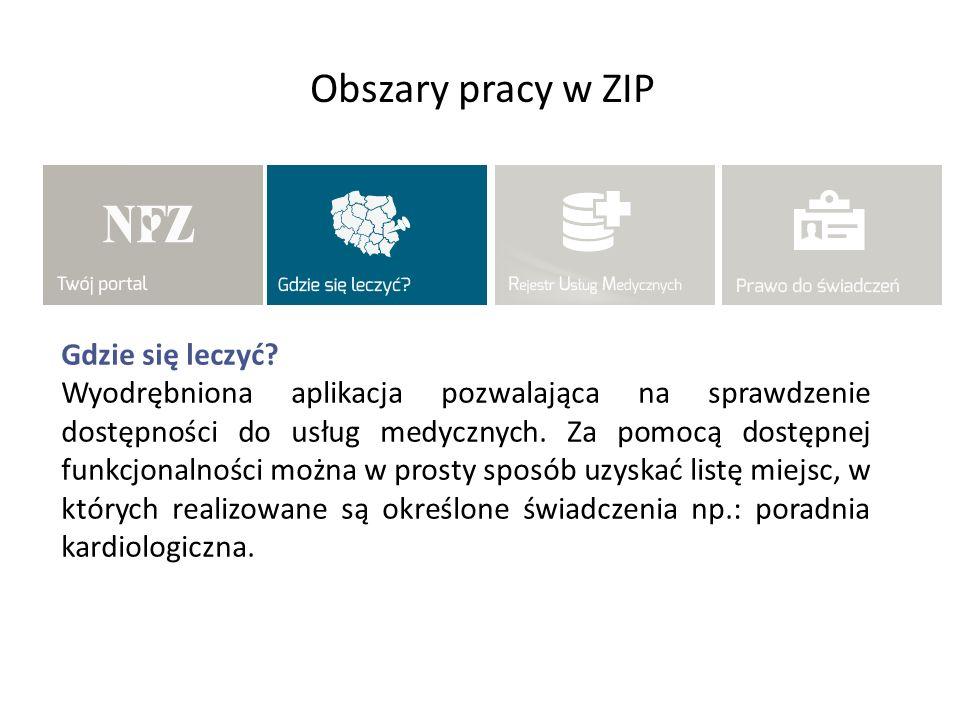 Obszary pracy w ZIP Gdzie się leczyć? Wyodrębniona aplikacja pozwalająca na sprawdzenie dostępności do usług medycznych. Za pomocą dostępnej funkcjona