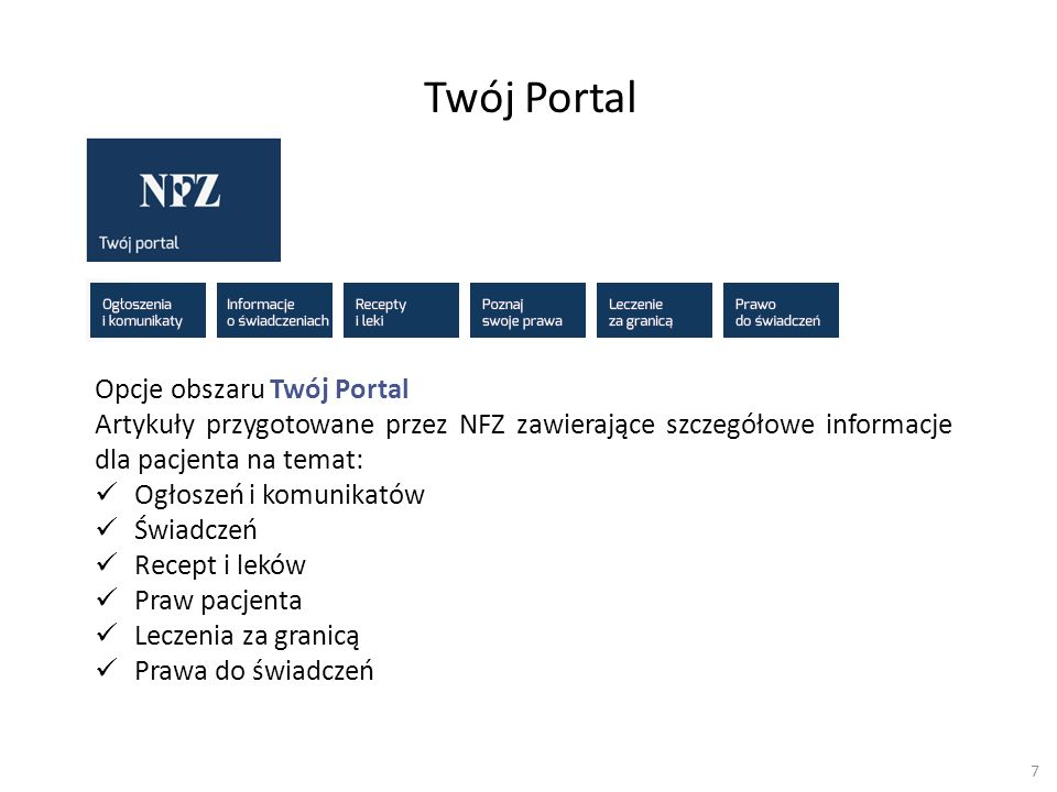 7 Twój Portal Opcje obszaru Twój Portal Artykuły przygotowane przez NFZ zawierające szczegółowe informacje dla pacjenta na temat: Ogłoszeń i komunikat
