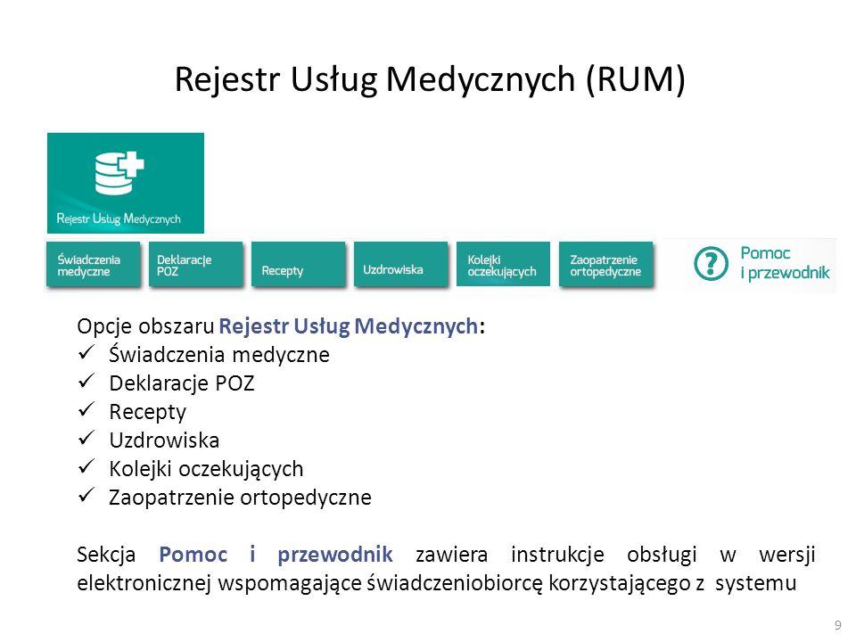 9 Rejestr Usług Medycznych (RUM) Opcje obszaru Rejestr Usług Medycznych: Świadczenia medyczne Deklaracje POZ Recepty Uzdrowiska Kolejki oczekujących Z