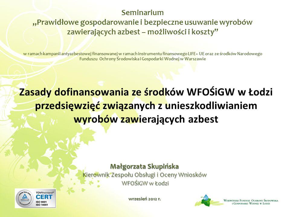 Małgorzata Skupińska Kierownik Zespołu Obsługi i Oceny Wniosków WFOŚiGW w Łodzi WFOŚiGW w Łodzi wrzesień 2012 r. Seminarium Prawidłowe gospodarowanie