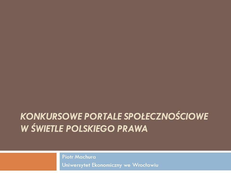 KONKURSOWE PORTALE SPOŁECZNOŚCIOWE W ŚWIETLE POLSKIEGO PRAWA Piotr Machura Uniwersytet Ekonomiczny we Wrocławiu
