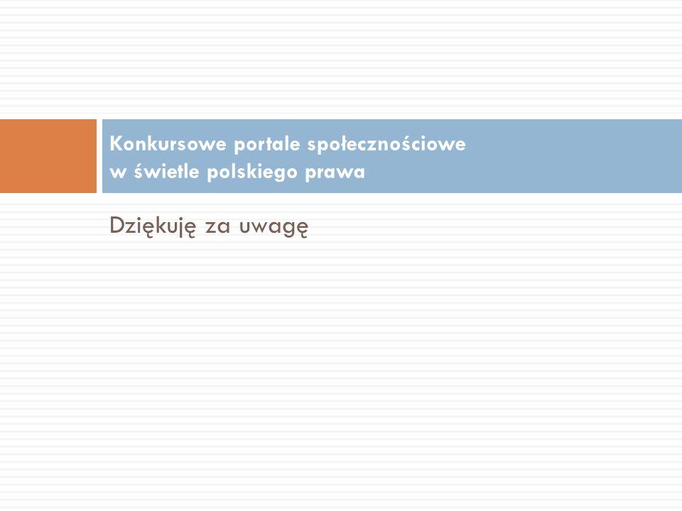 Dziękuję za uwagę Konkursowe portale społecznościowe w świetle polskiego prawa