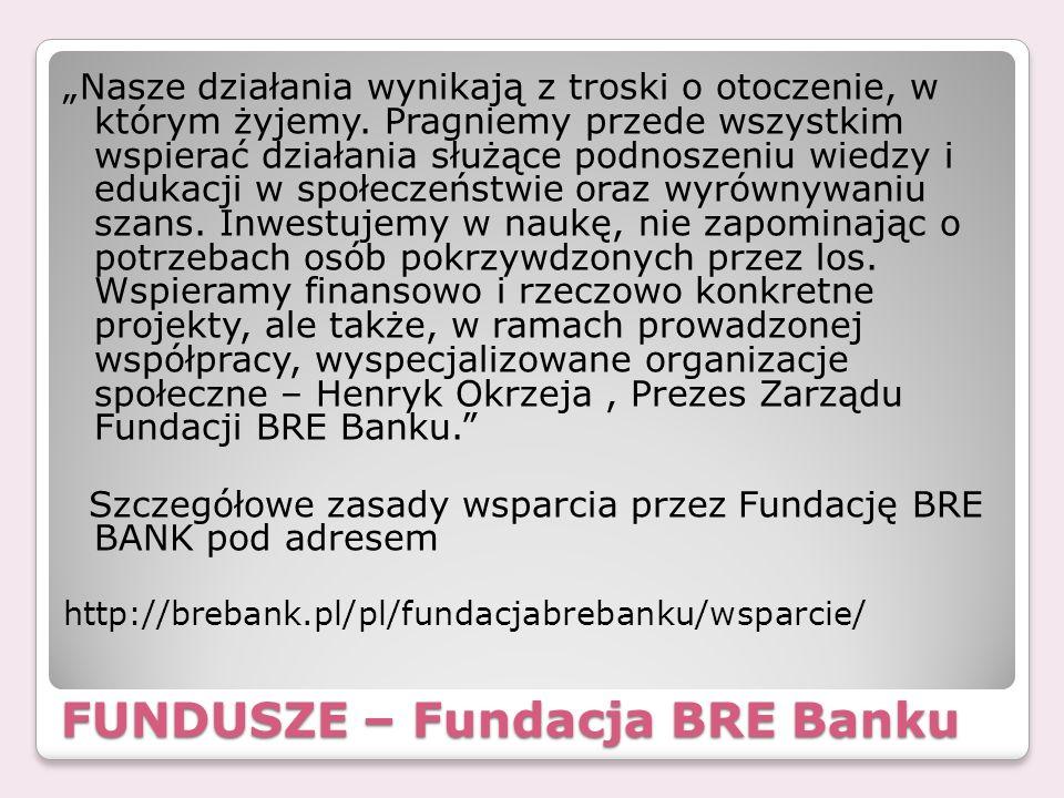 FUNDUSZE – Fundacja BRE Banku Nasze działania wynikają z troski o otoczenie, w którym żyjemy. Pragniemy przede wszystkim wspierać działania służące po