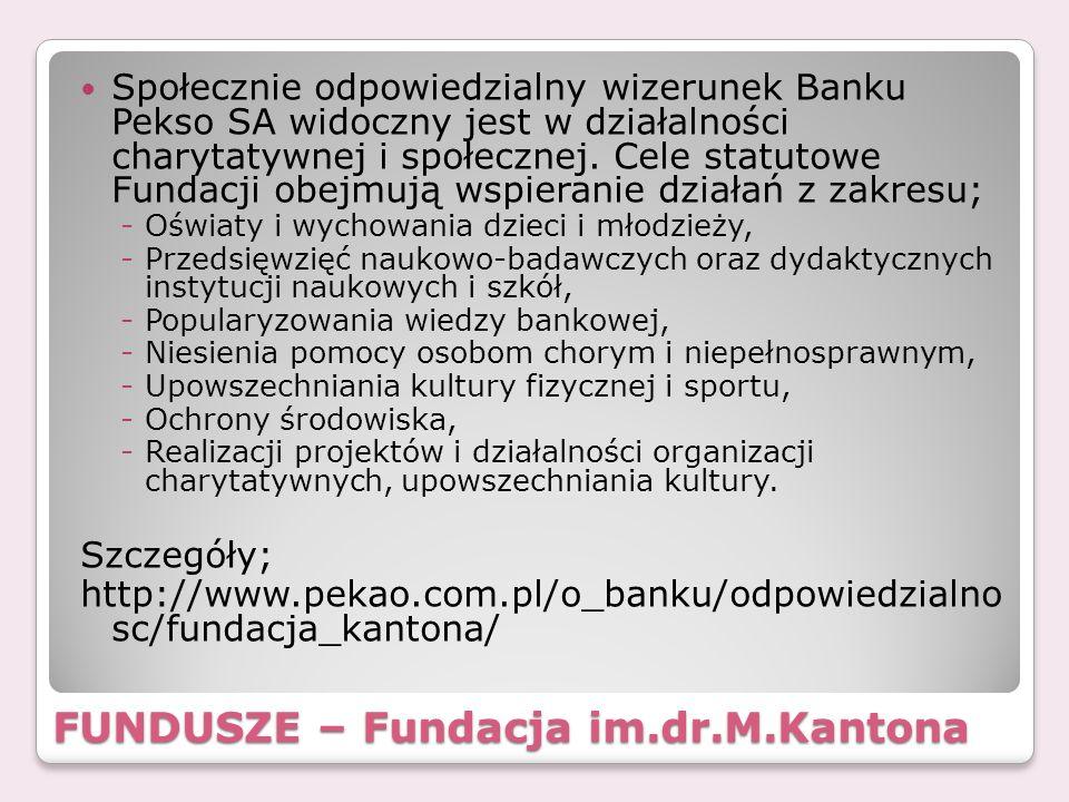 FUNDUSZE – Fundacja im.dr.M.Kantona Społecznie odpowiedzialny wizerunek Banku Pekso SA widoczny jest w działalności charytatywnej i społecznej. Cele s