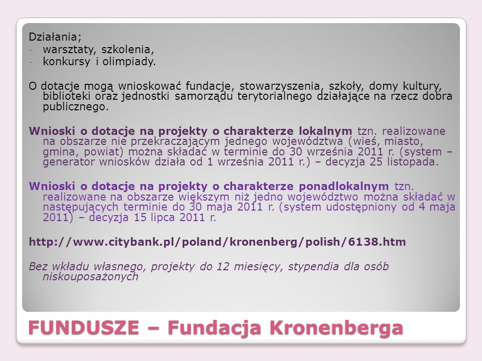 FUNDUSZE – Fundacja Kronenberga Działania; - warsztaty, szkolenia, - konkursy i olimpiady. O dotacje mogą wnioskować fundacje, stowarzyszenia, szkoły,