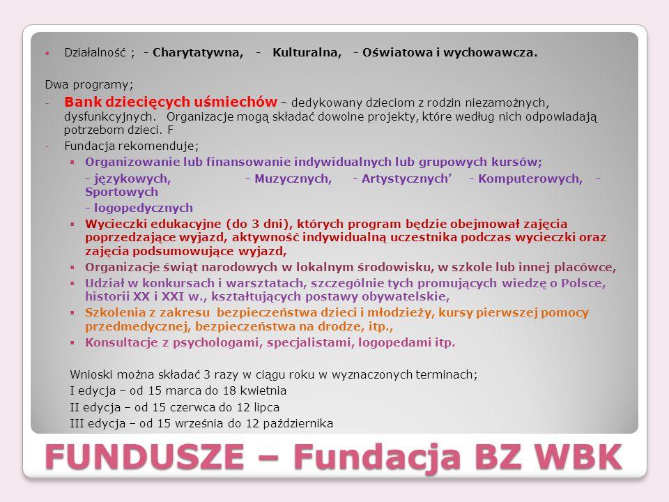 FUNDUSZE – Fundacja BZ WBK Działalność ; - Charytatywna, - Kulturalna, - Oświatowa i wychowawcza. Dwa programy; - Bank dziecięcych uśmiechów – dedykow