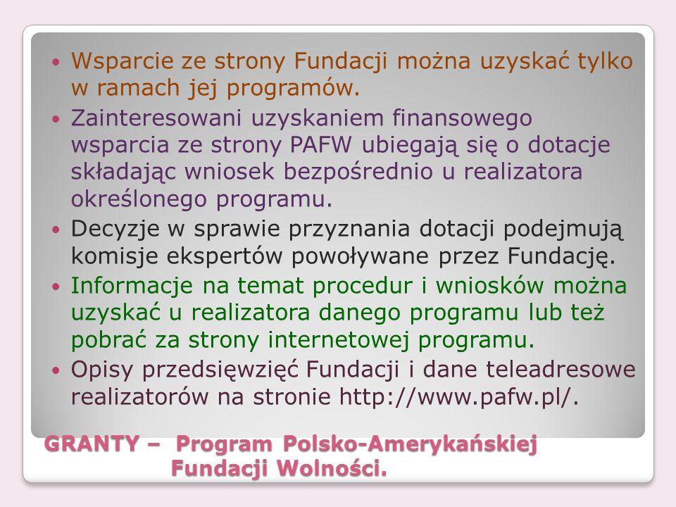 GRANTY – Program Polsko-Amerykańskiej Fundacji Wolności. Wsparcie ze strony Fundacji można uzyskać tylko w ramach jej programów. Zainteresowani uzyska