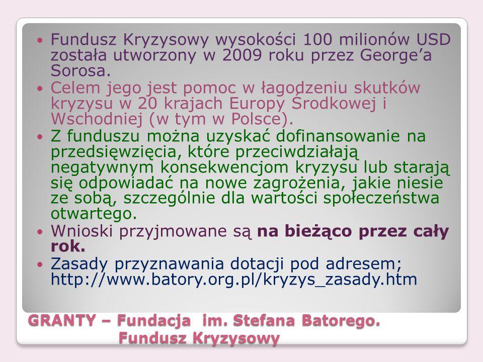 GRANTY – Fundacja im. Stefana Batorego. Fundusz Kryzysowy Fundusz Kryzysowy wysokości 100 milionów USD została utworzony w 2009 roku przez Georgea Sor