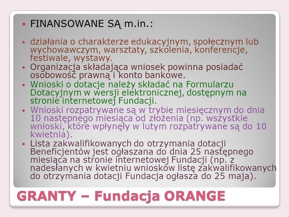 GRANTY – Fundacja ORANGE FINANSOWANE SĄ m.in.: działania o charakterze edukacyjnym, społecznym lub wychowawczym, warsztaty, szkolenia, konferencje, fe