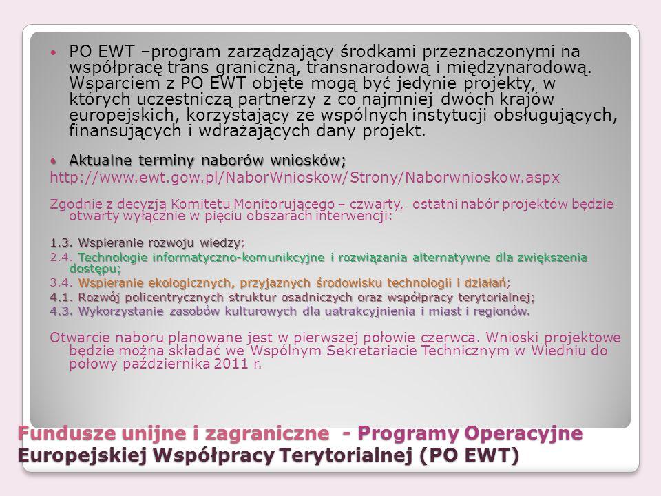 Fundusze unijne i zagraniczne - Programy Operacyjne Europejskiej Współpracy Terytorialnej (PO EWT) PO EWT –program zarządzający środkami przeznaczonym