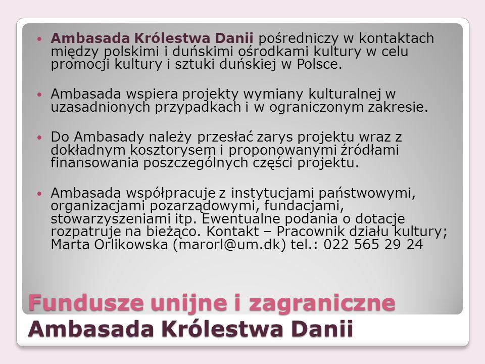 Fundusze unijne i zagraniczne Ambasada Królestwa Danii Ambasada Królestwa Danii pośredniczy w kontaktach między polskimi i duńskimi ośrodkami kultury
