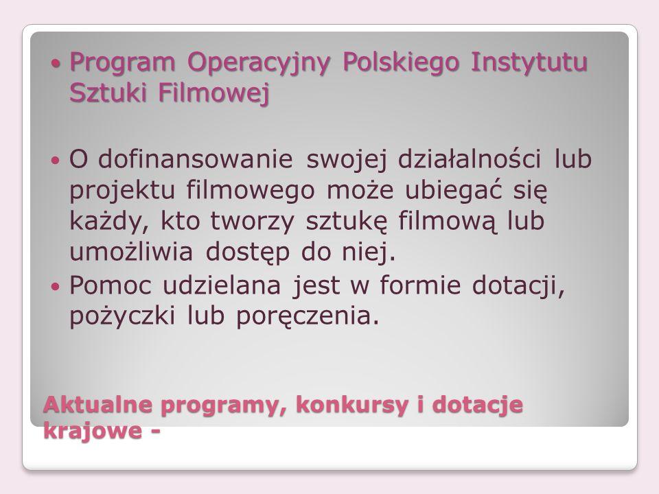 Aktualne programy, konkursy i dotacje krajowe - Aktualne programy, konkursy i dotacje krajowe - Program Operacyjny Polskiego Instytutu Sztuki Filmowej