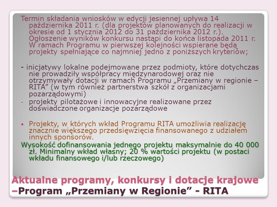Aktualne programy, konkursy i dotacje krajowe –Program Przemiany w Regionie - RITA Termin składania wniosków w edycji jesiennej upływa 14 października