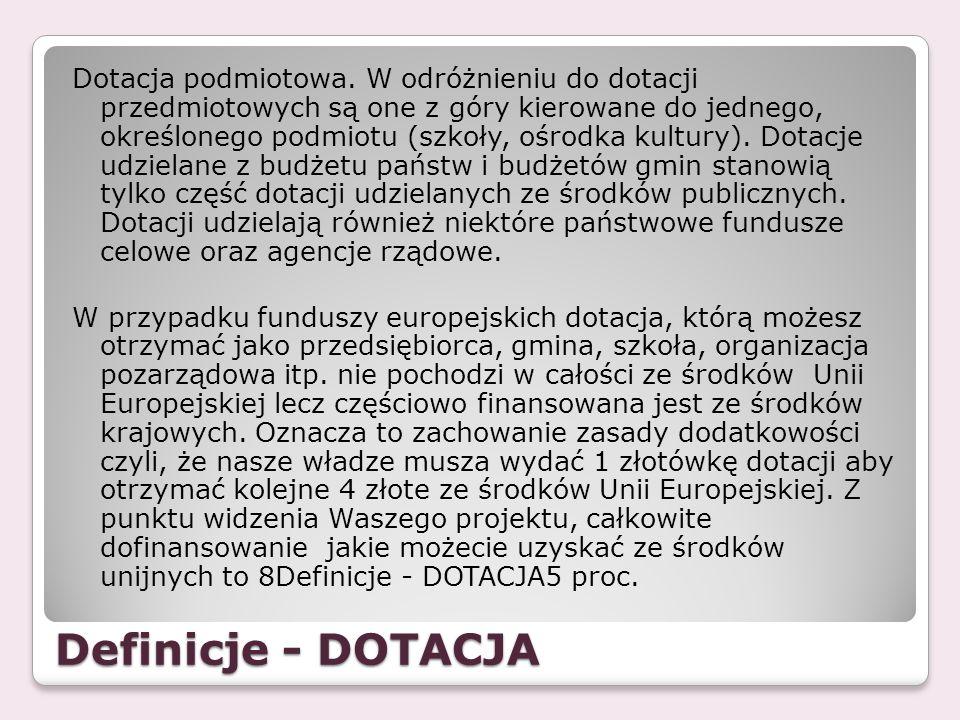 Definicje - DOTACJA Dotacja podmiotowa. W odróżnieniu do dotacji przedmiotowych są one z góry kierowane do jednego, określonego podmiotu (szkoły, ośro