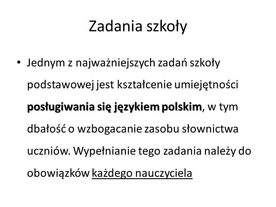 Zadania szkoły posługiwania się językiem polskim Jednym z najważniejszych zadań szkoły podstawowej jest kształcenie umiejętności posługiwania się języ