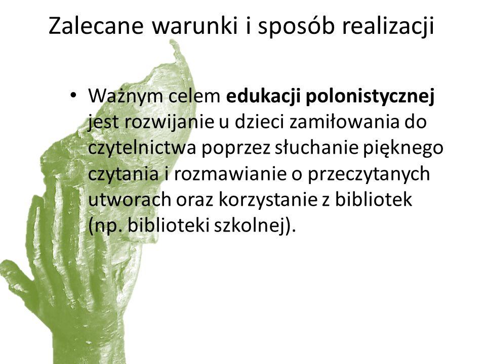 Zalecane warunki i sposób realizacji Ważnym celem edukacji polonistycznej jest rozwijanie u dzieci zamiłowania do czytelnictwa poprzez słuchanie piękn