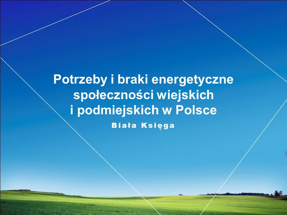 Potrzeby i braki energetyczne społeczności wiejskich i podmiejskich w Polsce Biała Księga