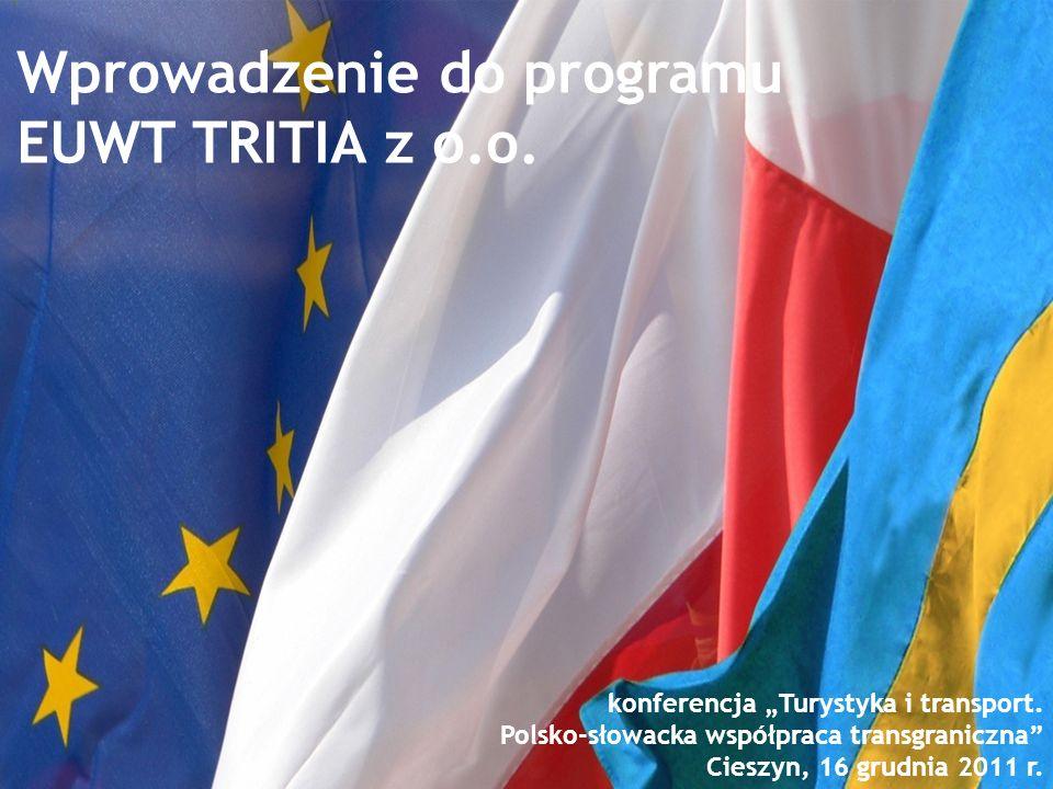 Wprowadzenie do programu EUWT TRITIA z o.o. konferencja Turystyka i transport. Polsko-słowacka współpraca transgraniczna Cieszyn, 16 grudnia 2011 r.