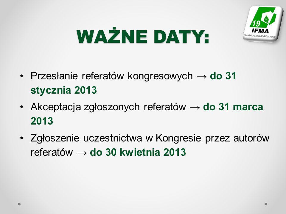 WAŻNE DATY: Przesłanie referatów kongresowych do 31 stycznia 2013 Akceptacja zgłoszonych referatów do 31 marca 2013 Zgłoszenie uczestnictwa w Kongresie przez autorów referatów do 30 kwietnia 2013