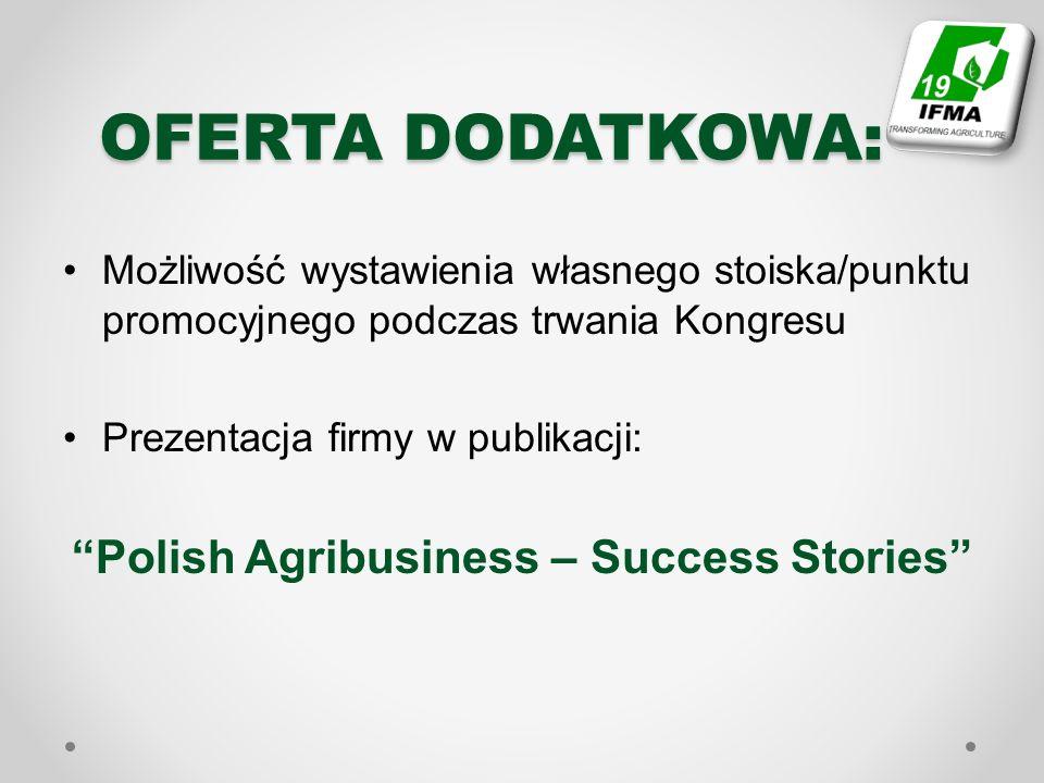 OFERTA DODATKOWA: Możliwość wystawienia własnego stoiska/punktu promocyjnego podczas trwania Kongresu Prezentacja firmy w publikacji: Polish Agribusiness – Success Stories