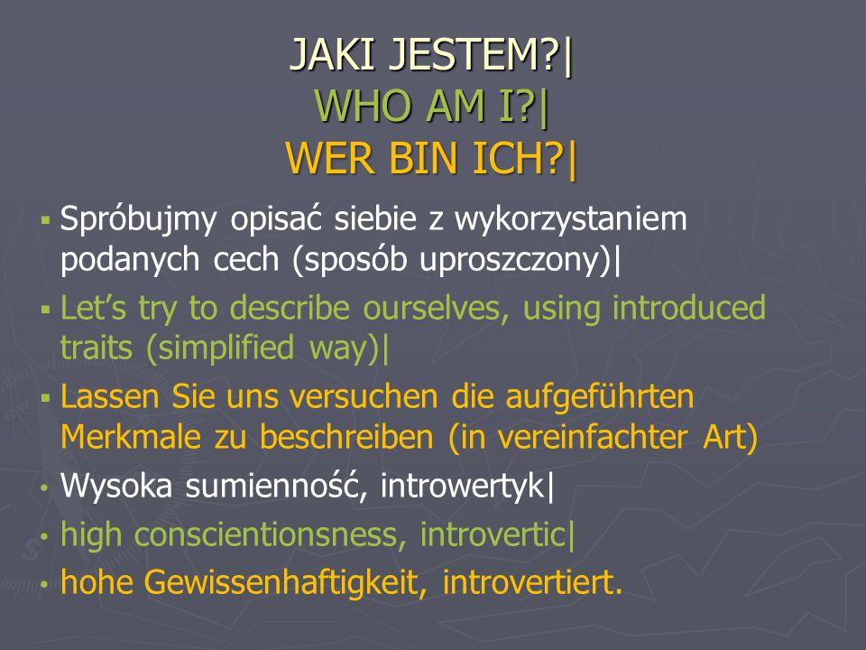 JAKI JESTEM?| WHO AM I?| WER BIN ICH?| Spróbujmy opisać siebie z wykorzystaniem podanych cech (sposób uproszczony)| Lets try to describe ourselves, us