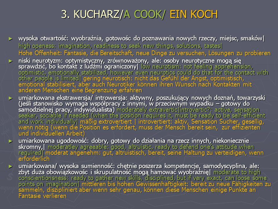 3. KUCHARZ/A COOK/ EIN KOCH wysoka otwartość: wyobraźnia, gotowośc do poznawania nowych rzeczy, miejsc, smaków| wysoka otwartość: wyobraźnia, gotowośc