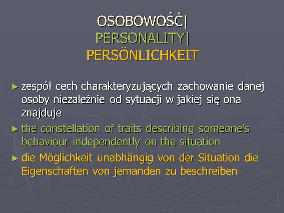 OSOBOWOŚĆ| PERSONALITY| PERSÖNLICHKEIT zespół cech charakteryzujących zachowanie danej osoby niezależnie od sytuacji w jakiej się ona znajduje zespół