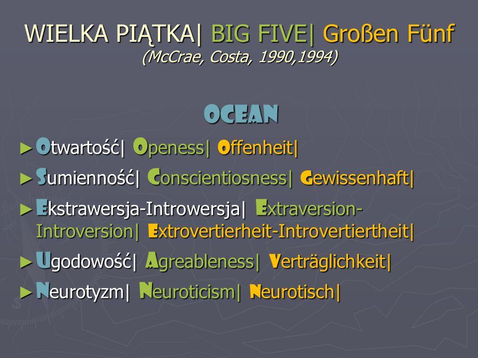 WIELKA PIĄTKA| BIG FIVE| Großen Fünf (McCrae, Costa, 1990,1994) OCEAN O twartość| O peness| O ffenheit| O twartość| O peness| O ffenheit| S umienność|