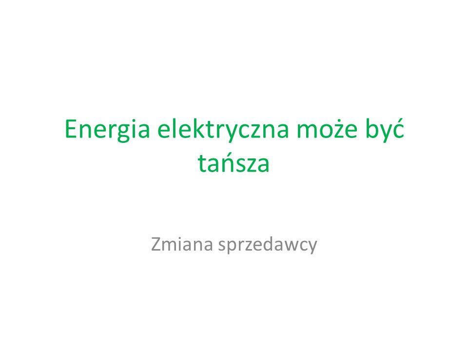 Energia może być tańsza _______________________________________________________________________________ Zmiana dystrybutora (spółki dystrybucyjnej).