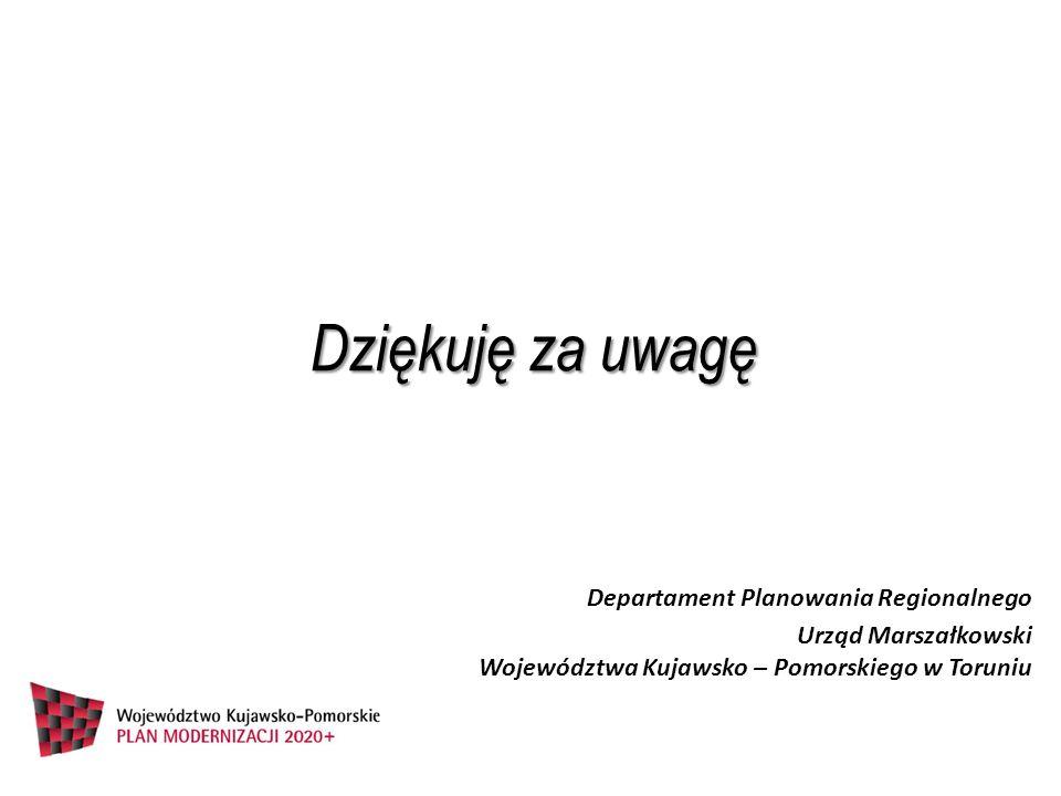 Dziękuję za uwagę Departament Planowania Regionalnego Urząd Marszałkowski Województwa Kujawsko – Pomorskiego w Toruniu