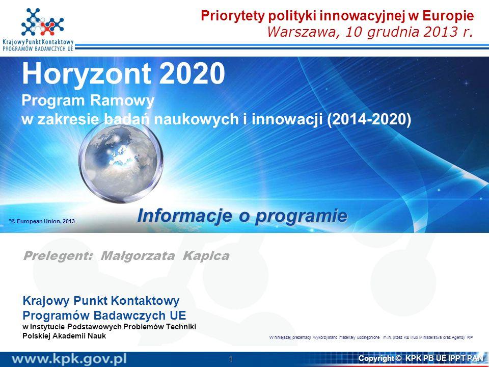 2 Copyright © KPK PB UE IPPT PAN ZAŁOŻENIA HORIZON 2020 ZAŁOŻENIA HORIZON 2020 ZAŁOŻENIA HORIZON 2020 STRUKTURA HORIZON 2020 STRUKTURA HORIZON 2020 GENERALNE ZASADY UCZESTNICTWA GENERALNE ZASADY UCZESTNICTWA UPROSZCZENIE ZASAD I PROCEDUR UPROSZCZENIE ZASAD I PROCEDUR ZASADY SKŁADANIA I OCENY WNIOSKÓW ZASADY SKŁADANIA I OCENY WNIOSKÓW PRAWO WŁASNOŚCI INTELEKTUALNEJ PRAWO WŁASNOŚCI INTELEKTUALNEJ PARTNERSHIPS (JTI, PPP, PP) PARTNERSHIPS (JTI, PPP, PP) INSTRUMENTY DLA MŚP INSTRUMENTY DLA MŚP ERC, MSCA ERC, MSCA
