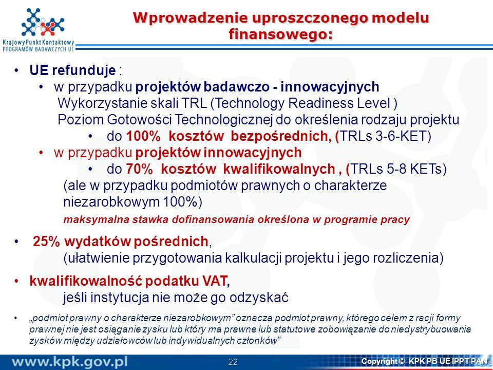 22 Copyright © KPK PB UE IPPT PAN Wprowadzenie uproszczonego modelu finansowego: UE refunduje : w przypadku projektów badawczo - innowacyjnych Wykorzy