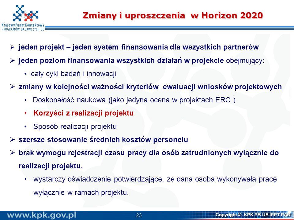 23 Copyright © KPK PB UE IPPT PAN Zmiany i uproszczenia w Horizon 2020 jeden projekt – jeden system finansowania dla wszystkich partnerów jeden poziom