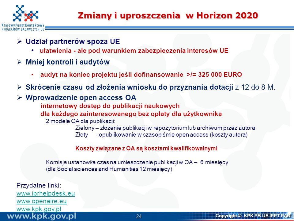 24 Copyright © KPK PB UE IPPT PAN Zmiany i uproszczenia w Horizon 2020 Udział partnerów spoza UE ułatwienia - ale pod warunkiem zabezpieczenia interes