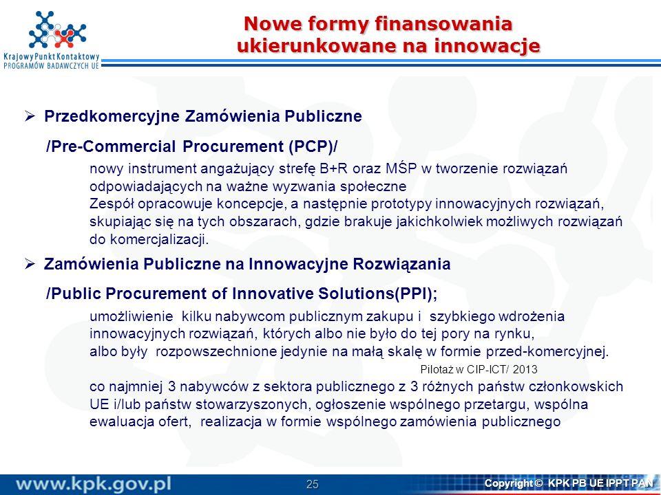25 Copyright © KPK PB UE IPPT PAN Nowe formy finansowania ukierunkowane na innowacje Przedkomercyjne Zamówienia Publiczne /Pre-Commercial Procurement