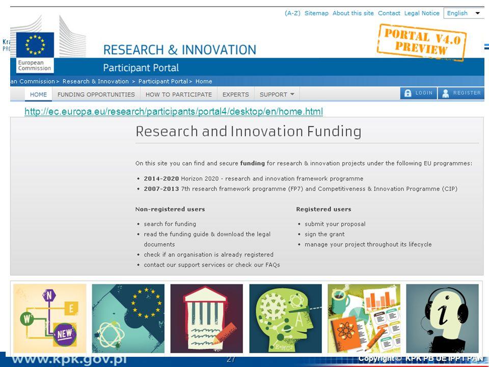 27 Copyright © KPK PB UE IPPT PAN http://ec.europa.eu/research/participants/portal4/desktop/en/home.html