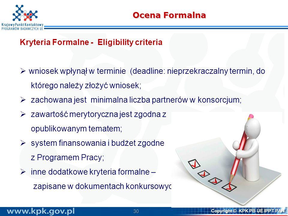 30 Ocena Formalna Kryteria Formalne - Eligibility criteria wniosek wpłynął w terminie (deadline: nieprzekraczalny termin, do którego należy złożyć wni