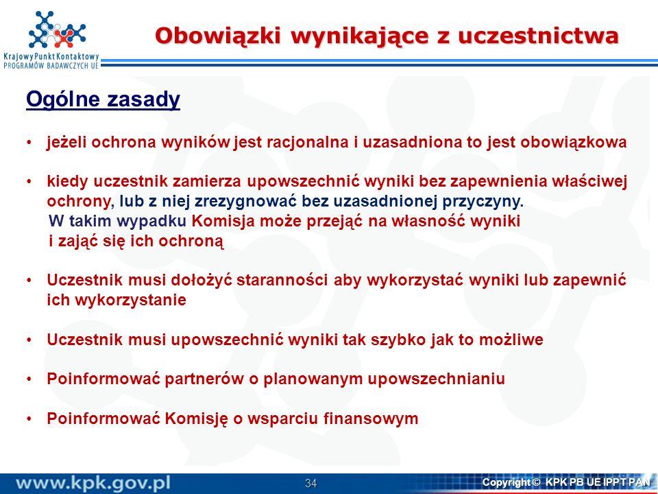 34 Copyright © KPK PB UE IPPT PAN Obowiązki wynikające z uczestnictwa Ogólne zasady jeżeli ochrona wyników jest racjonalna i uzasadniona to jest obowi