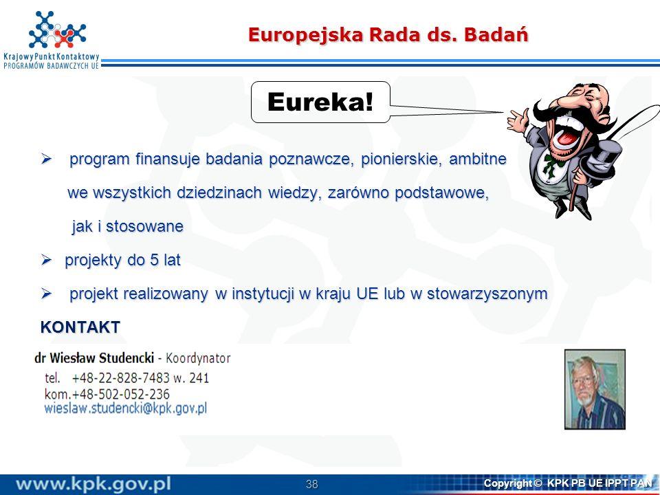 38 Copyright © KPK PB UE IPPT PAN Europejska Rada ds. Badań program finansuje badania poznawcze, pionierskie, ambitne program finansuje badania poznaw