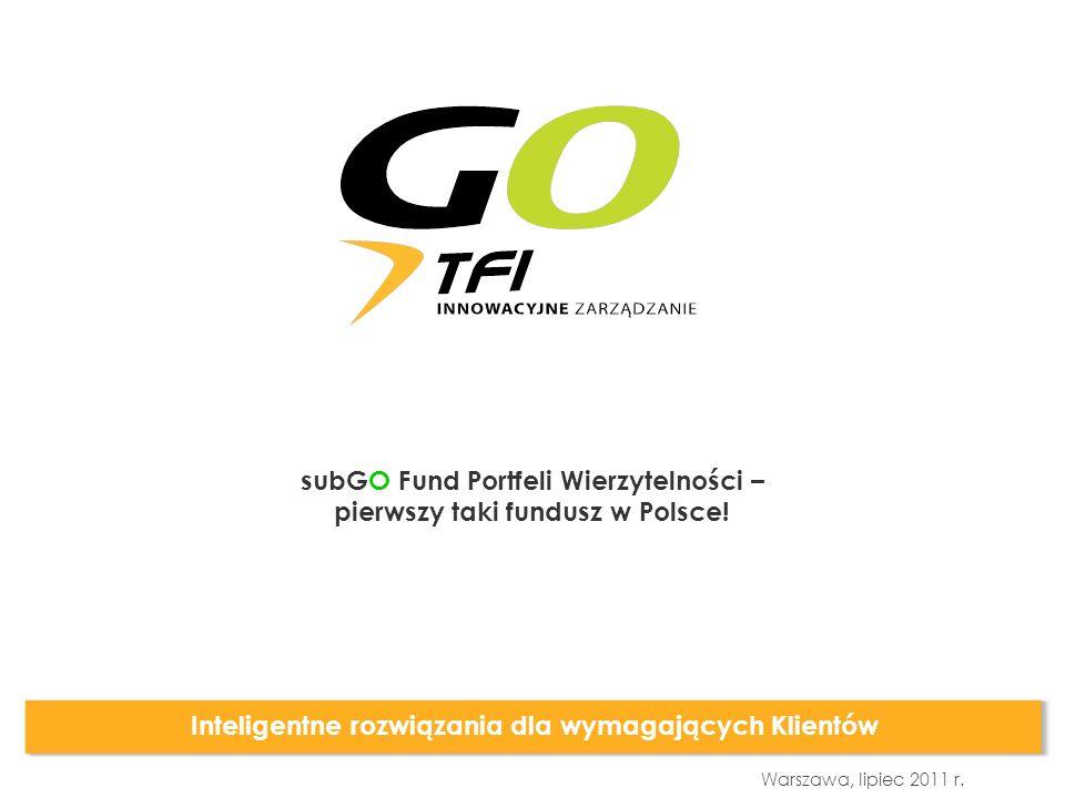 Warszawa, lipiec 2011 r. Inteligentne rozwiązania dla wymagających Klientów subGO Fund Portfeli Wierzytelności – pierwszy taki fundusz w Polsce!